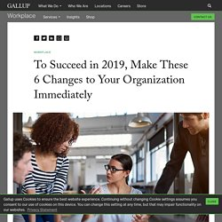 To Succeed in 2019, Make These 6 Changes to Your Organization Immediately