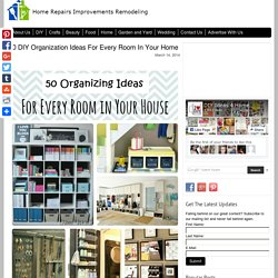 50 DIY Organization Ideas For Every Room In Your Home - Home Repairs Improvements and Remodeling Ideas