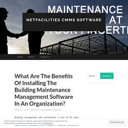 What Are The Benefits Of Installing The Building Maintenance Management Software In An Organization?
