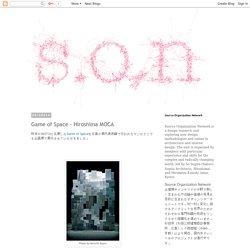 Source Organization Network Blog: Game of Space - Hiroshima MOCA