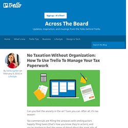 No Taxation Without Organization: How To Use Trello To Manage Your Tax Paperwork - Trello Blog