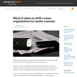 What it takes to shift a news organization to reader revenue