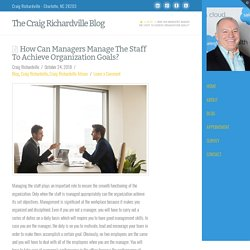 How Can Managers Manage The Staff To Achieve Organization Goals?