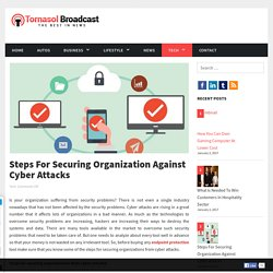 Steps to Secure Organizations against Cyber Attacks