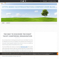 The Way to Discover the Right Yacht Chartering Organization