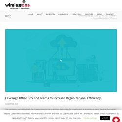 Leverage Office 365 and Teams to Increase Organizational Efficiency - Wireless DNA