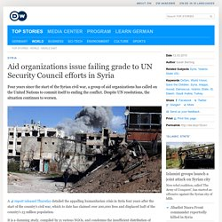 Aid organizations issue failing grade to UN Security Council efforts in Syria