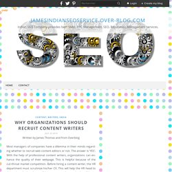 Why Organizations Should Recruit Content Writers - jamesindianseoservice.over-blog.com