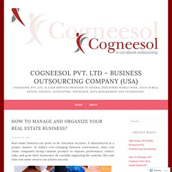 How to Manage and Organize Your Real Estate Business? – Cogneesol– Business Outsourcing Company (USA)
