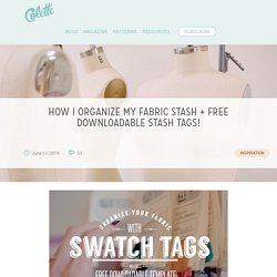 How I organize my fabric stash + free downloadable stash tags!