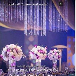 Organize a Dinner Party for Friends at Red Salt Cuisine, WSM – Red Salt Cuisine Restaurant