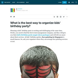 What is the best way to organize kids' birthday party? : partyallo — LiveJournal
