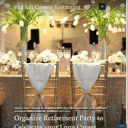 Organize Retirement Party to Celebrate your Long Career Journey..!!