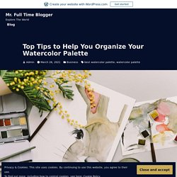 Top Tips to Help You Organize Your Watercolor Palette