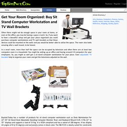Get Your Room Organized: Buy Sit Stand Computer Workstation and TV Wall Brackets