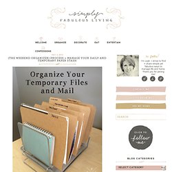 {the weekend organizer} process + manage your daily and temporary paper stash « Simply Fabulous Living Simply Fabulous Living