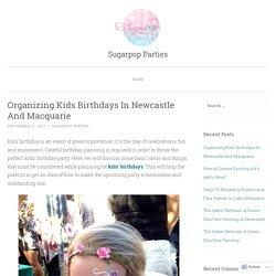 Organizing Kids Birthdays In Newcastle And Macquarie