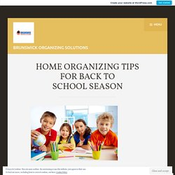HOME ORGANIZING TIPS FOR BACK TO SCHOOL SEASON
