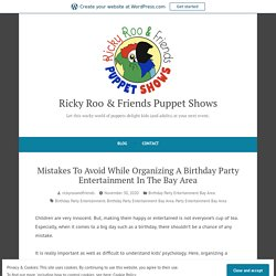Mistakes To Avoid While Organizing A Birthday Party Entertainment In The Bay Area – Ricky Roo & Friends Puppet Shows