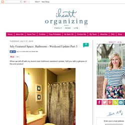 IHeart Organizing: July Featured Space: Bathroom - Weekend Update Part 3
