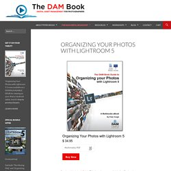 Organizing Your Photos with Lightroom 5 - The DAM Book