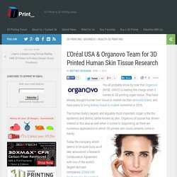 L'Oréal USA & Organovo Team for 3D Printed Human Skin Tissue Research