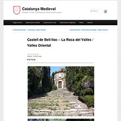 Castell de Bell-lloc – La Roca del Vallès / Vallès Oriental