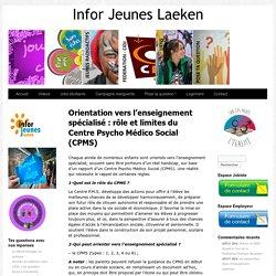 Orientation vers l'enseignement spécialisé : rôle et limites du Centre Psycho Médico Social (CPMS) - Infor Jeunes Laeken