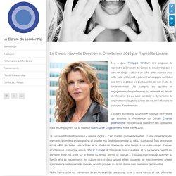 Le Cercle, Nouvelle Direction et Orientations 2016 par Raphaëlle Laubie – Le Cercle Du Leadership
