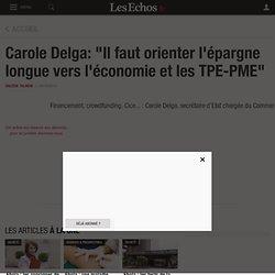 """Carole Delga: """"Il faut orienter l'épargne longue vers l'économie et les TPE-PME"""" - Les Echos"""