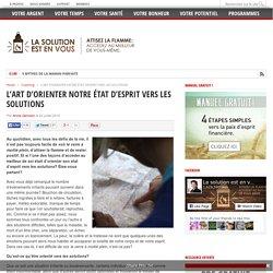 L'ART D'ORIENTER NOTRE ÉTAT D'ESPRIT VERS LES SOLUTIONS - par Annie Germain pour La solution est en vous!