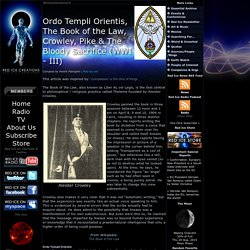 Ordo Templi Orientis, The Book of the Law, Crowley, Pike & The Bloody Sacrifice (WWI - III)
