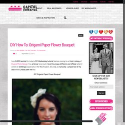 Washington DC Wedding Blog ~ DIY Origami Bouquet Tutorial | Capitol Romance - StumbleUpon