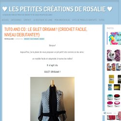 TUTO AND CO : LE GILET ORIGAMI ! (CROCHET FACILE, NIVEAU DEBUTANTE!!!)