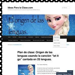 """Plan de clase: Origen de las lenguas usando la canción """"let it go"""" cantada en 25 lenguas."""