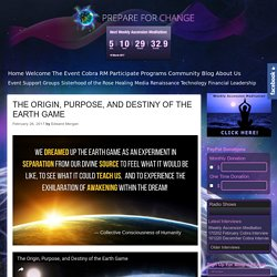 THE ORIGIN, PURPOSE, AND DESTINY OF THE EARTH GAME – Prepare for Change
