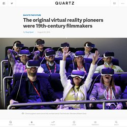 The original virtual reality pioneers were 19th-century filmmakers — Quartz