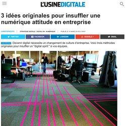 3 idées originales pour insuffler une numérique attitude en entreprise