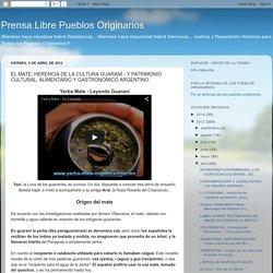 Prensa Libre Pueblos Originarios: EL MATE: HERENCIA DE LA CULTURA GUARANÍ - Y PATRIMONIO CULTURAL, ALIMENTARIO Y GASTRONÓMICO ARGENTINO.