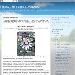 Prensa Libre Pueblos Originarios: LEYENDAS GUARANÍES: MBURUKUYA - EL POMPERO - LUISÓN - LOS ISONDÚES - AGUAPÉ - ISAPÍ - LA HIEDRA - ANAHÍ, LA FLOR DEL SEIBO ....