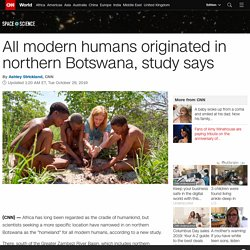 All modern humans originated in northern Botswana, study says