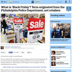 What is 'Black Friday'? Term originated from the Philadelphia Police Department, not retailers
