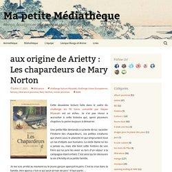 aux origine de Arietty : Les chapardeurs de Mary Norton