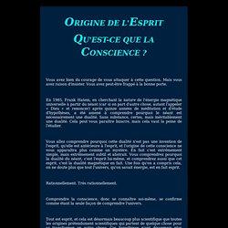 ORIGINE DE L'ESPRIT. QU'EST-CE QUE LA CONSCIENCE. ETRE. C'EST QUOI