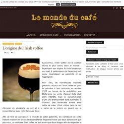 L'origine de l'Irish coffee - Le monde du café