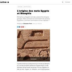 L'origine des mots Egypte et Memphis