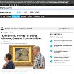 """""""L'origine du monde"""" et autres tableaux, Gustave Courbet à Bâle"""