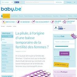 La pilule, à l'origine d'une baisse temporaire de la fertilité des femmes ? - Baby.be