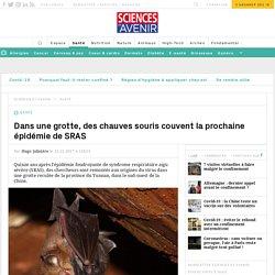 SCIENCES ET AVENIR 15/12/17 Dans une grotte, des chauves souris couvent la prochaine épidémie de SRAS