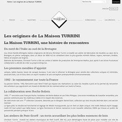 Origines de La Maison TURRINI : ébénisterie, meubles sur mesure fabriqués en France